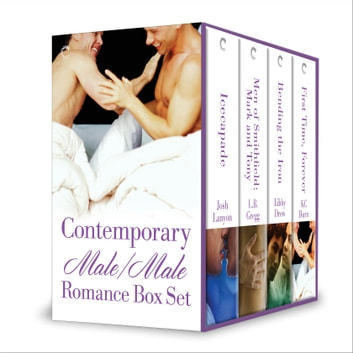 Contemporary Male/Male Romance Box Set - Icecapade\Men of Smithfield: Mark and Tony\Bending the Iron\First Time, Forever ebook by Josh Lanyon,L.B. Gregg,Libby Drew,KC Burn
