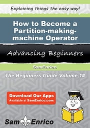 How to Become a Partition-making-machine Operator - How to Become a Partition-making-machine Operator ebook by Misha Adcock