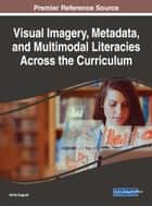 Visual Imagery, Metadata, and Multimodal Literacies Across the Curriculum ebook by Anita August