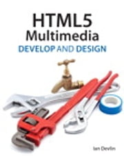 HTML5 Multimedia - Develop and Design ebook by Ian Devlin