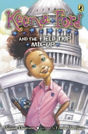 Keena Ford and the Field Trip Mix-Up ebook by Melissa Thomson