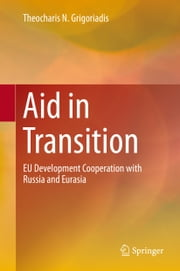 Aid in Transition - EU Development Cooperation with Russia and Eurasia ebook by Theocharis N. Grigoriadis