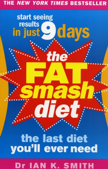 The Fat Smash Diet - The Last Diet You'll Ever Need ebook by Ian K Smith