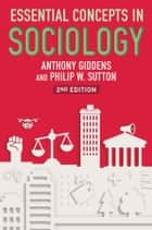 Essential Concepts in Sociology ebook by Anthony Giddens, Philip W. Sutton