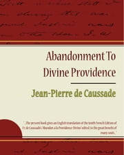 Abandonment To Divine Providence - Jean-Pierre de Caussade ebook by Jean-Pierre de Caussade