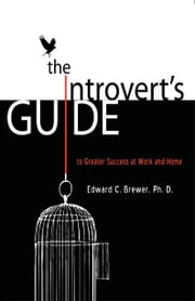 The Introvert's Guide to Greater Success at Work and Home ebook by Edward Brewer