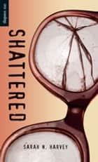 Shattered ebook by Sarah N. Harvey