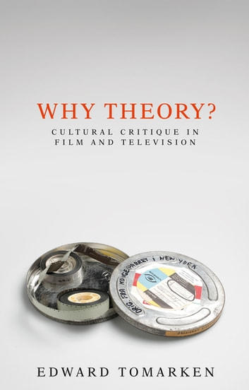 Why theory? - Cultural critique in film and television ebook by Edward Tomarken