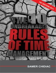 The 10 Unbreakable Rules of Time Management ebook by Samer Chidiac