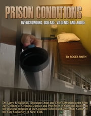 Prison Conditions - Overcrowding, Disease, Violence, And Abuse ebook by Roger Smith