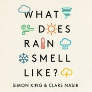 What Does Rain Smell Like? - Discover the fascinating answers to the most curious weather questions from two expert meteorologists audiobook by Simon King, Clare Nasir