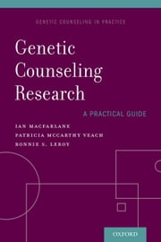 Genetic Counseling Research: A Practical Guide ebook by Ian MacFarlane,Patricia McCarthy Veach,Bonnie LeRoy