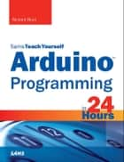 Arduino Programming in 24 Hours, Sams Teach Yourself eBook by Richard Blum