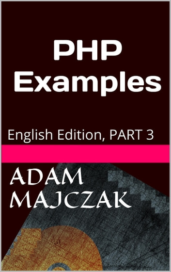 PHP Examples Part 3 ebook by Adam Majczak