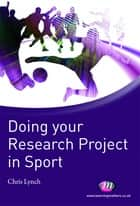 Doing your Research Project in Sport ebook by Chris Lynch