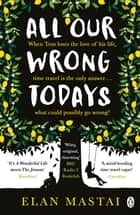 All Our Wrong Todays - A BBC Radio 2 Book Club Choice 2017 ebook by Elan Mastai