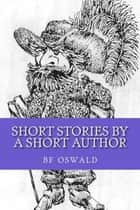 Short Stories by a Short Author (2nd ed) ebook by BF Oswald
