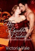 Her Beautiful Bastard - Scandalous Ballroom Encounters, #6 ebook by Victoria Vale