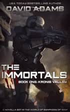 The Immortals: Kronis Valley - Symphony of War ebook by David Adams