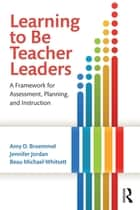 Learning to Be Teacher Leaders - A Framework for Assessment, Planning, and Instruction ebook by Amy D. Broemmel, Jennifer Jordan, Beau Michael Whitsett