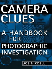 Camera Clues - A Handbook for Photographic Investigation ebook by Joe Nickell