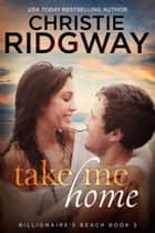 Take Me Home (Billionaire's Beach Book 3) ebook by Christie Ridgway