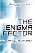 The Enigma Factor ebook by Breakfield and Burkey