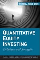 Quantitative Equity Investing - Techniques and Strategies ebook by Sergio M. Focardi, Petter N. Kolm, Frank J. Fabozzi