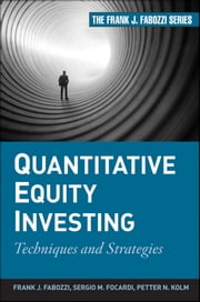 Quantitative Equity Investing - Techniques and Strategies ebook by Sergio M. Focardi,Petter N. Kolm,Frank J. Fabozzi