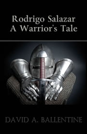Rodrigo Salazar: A Warrior's Tale ebook by David A. Ballentine
