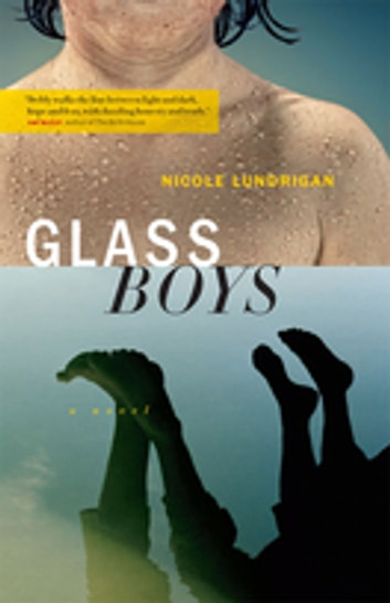 Glass Boys - A Novel ebook by Nicole Lundrigan