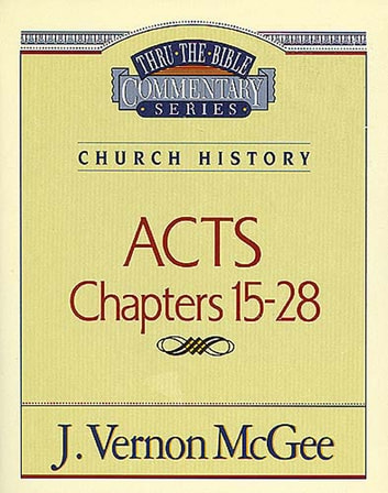 Thru the Bible Vol. 41: Church History (Acts 15-28) ebook by J. Vernon McGee