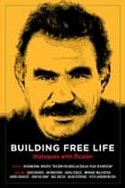 Building Free Life - Dialogues with Ocalan ebook by International Initiative