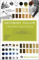 Becoming Yellow - A Short History of Racial Thinking ebook by Michael Keevak