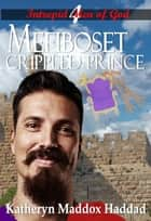 Mefiboset - Crippled Prince ebook by Katheryn  Maddox Haddad