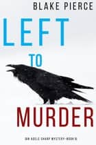 Left to Murder (An Adele Sharp Mystery—Book Five) ebook by Blake Pierce