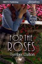 For the Roses ebook by Tymber Dalton