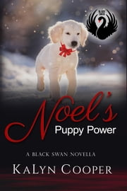 Noel's Puppy Power - A Sweet Christmas Black Swan Novella - Black Swan Series, #3 ebook by KaLyn Cooper