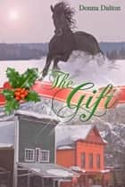 The Gift ebook by Donna  Dalton