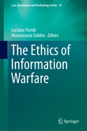 The Ethics of Information Warfare ebook by Luciano Floridi,Mariarosaria Taddeo