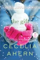 The Gift - A Novel ebook by Cecelia Ahern