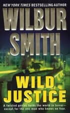 Wild Justice ebook by Wilbur Smith