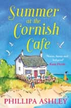 Summer at the Cornish Cafe: The perfect summer romance for 2018 (The Cornish Café Series, Book 1) ebook by Phillipa Ashley