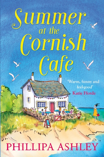 Summer at the Cornish Cafe: The feel-good romantic comedy for fans of Poldark (The Cornish Café Series, Book 1) ebook by Phillipa Ashley
