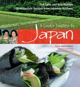 A Cook's Journey to Japan - Fish Tales and Rice Paddies 100 Homestyle Recipes from Japanese Kitchens ebook by Sarah Marx Feldner