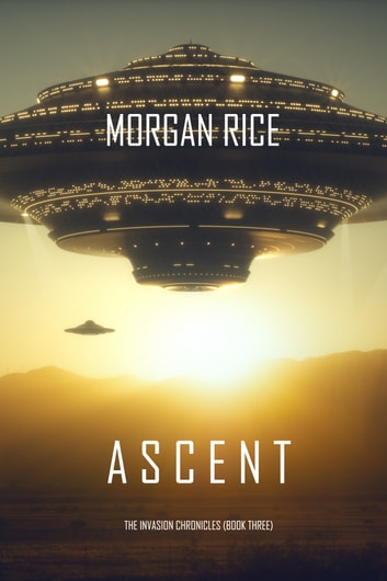 Ascent (The Invasion Chronicles—Book Three): A Science Fiction Thriller ebook by Morgan Rice