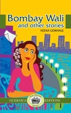 Bombay Wali & Other Stories eBook by Veena Gokhale