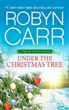 Under the Christmas Tree ebook by Robyn Carr