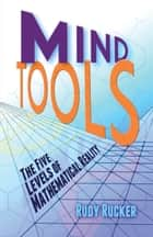 Mind Tools - The Five Levels of Mathematical Reality ebook by Rudy Rucker