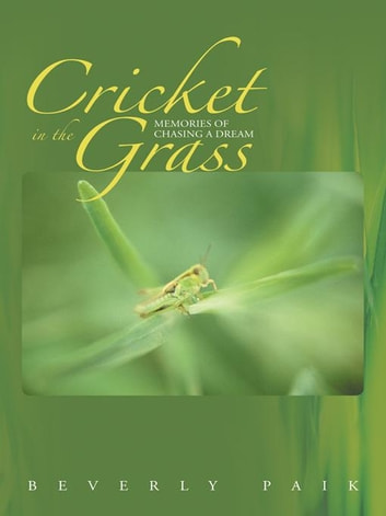 Cricket in the Grass - Memories of Chasing a Dream ebook by Beverly Paik